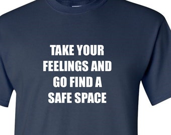 888e2a4f1 Take Your Feelings Find Safe Space, Sarcasm Tees, Political Shirt, Pro  Trump Tees, Conservative, Funny Tees, Sarcasm Tees, Sarcastic Tee Shi