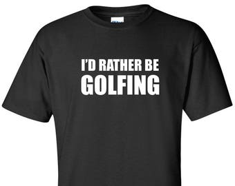 dbb2afed4 I'd Rather Be Golfing T-Shirt Golf Golfing Gift for Golfer Funny Humor Shirt  Men's Gift Short Sleeve Tee TShirt