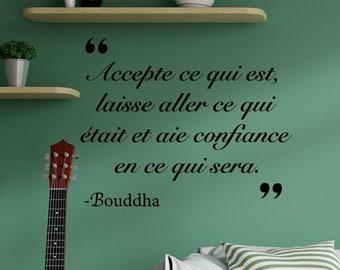 Citation Accepte ce qui est, laisse aller ce qui était et aie confiance en ce qui sera - Bouddha- Décalque adhésif mural