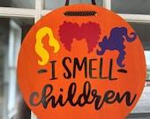 Hocus Pocus Door Hanger Halloween Decor Sanderson Sisters Hocus Pocus Movie Halloween Door Hanger I Smell Children Welcome Sign