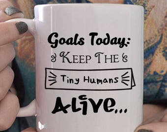 Goals today keep the tiny humans alive/Tiny humans mug/Teacher gift/Mom gift/Daycare Gift/Gift for her/Gift for him/Christmas Gift