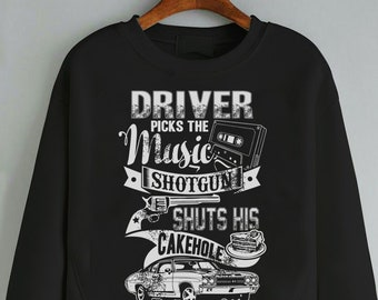 0b0019ffd56b Supernatural Sweatshirt - Driver Picks The Music. Shotgun Shuts His Cake  Hole