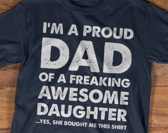 f60a4fe0e8fd6 Father's Day Gift T-shirt, Proud Dad of A Freaking Awesome Daughter Shirt,  Father's Day Shirt, Proud Dad Shirt, Dad T-shirt, Best Dad Ever