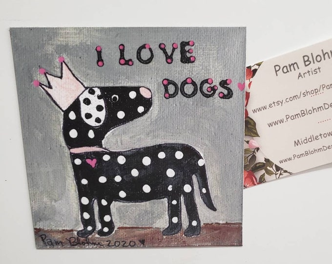 """Art MAGNET  """"I love dogs """" small art gift idea / Dog Lover small art / Crowned Queen / Made in the USA"""