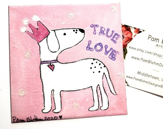 """DOG MAGNET  """"True Love""""  Pink Crowned  Puppy  gift idea by artist  Pam Blohm - small refrigerator art Made in the USA- New Puppy - girl gift"""