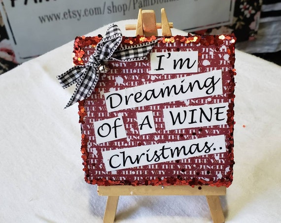 Christmas Mixed Media Original Easel Artwork. one of as kind Original Holiday gift idea. I'm Dreaming of as WINE Christmas.