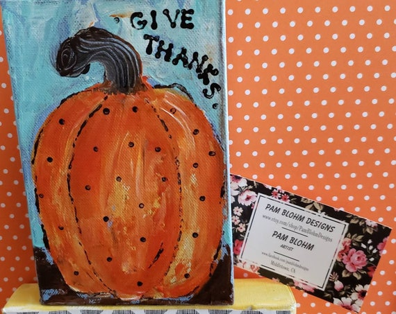 "Small art Polka Dot Pumpkin / Word art "" Give Thanks "" / 4x6 Deep Canvas Acrylic Painting / fall decor"