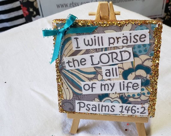 "Christian easel decor.  4"" x 4"" canvas . One of a kind Mixed Media artwork. Psalms 146:2 Christian Bible Verse Gift Idea"