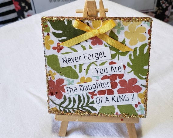 "Mixed Media ""Never Forget You Are the Daughter of a King""/ easel art/ small art / Original 4""x4"" canvas decor /Christian Word Art"
