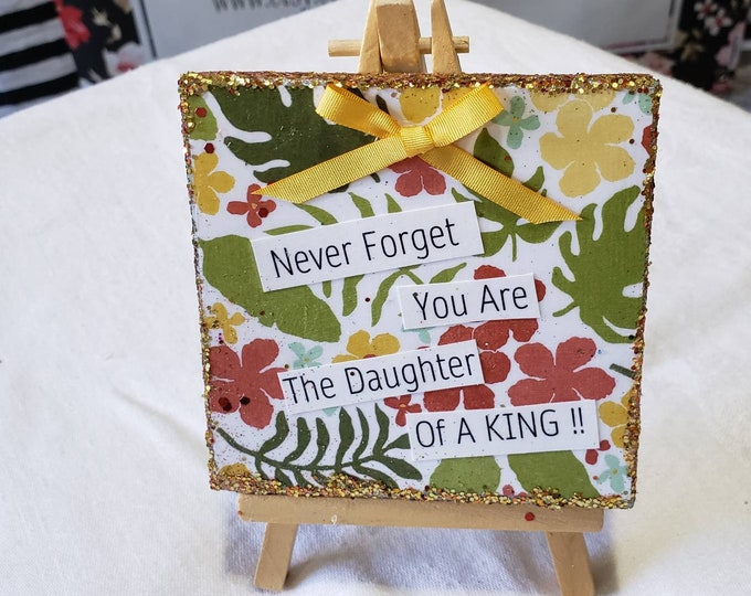 """Mixed Media """"Never Forget You Are the Daughter of a King""""/ easel art/ small art / Original 4""""x4"""" canvas decor /Christian Word Art"""