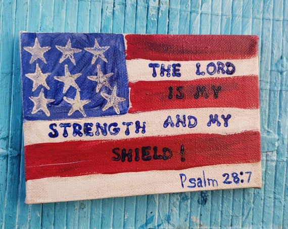 Psalms 28:7 Patriotic Flag Art/ Faith words bible verse /Red, White and Blue Americana Home Decor/ 4x6 Small art canvas