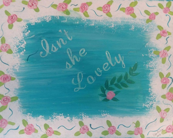 "Girl Art ""Isn't she lovely""- Pink Roses boarder / Nursery  Decor/ Girls room decor/ 11x14 One of a Kind acrylic painting / Girls room"