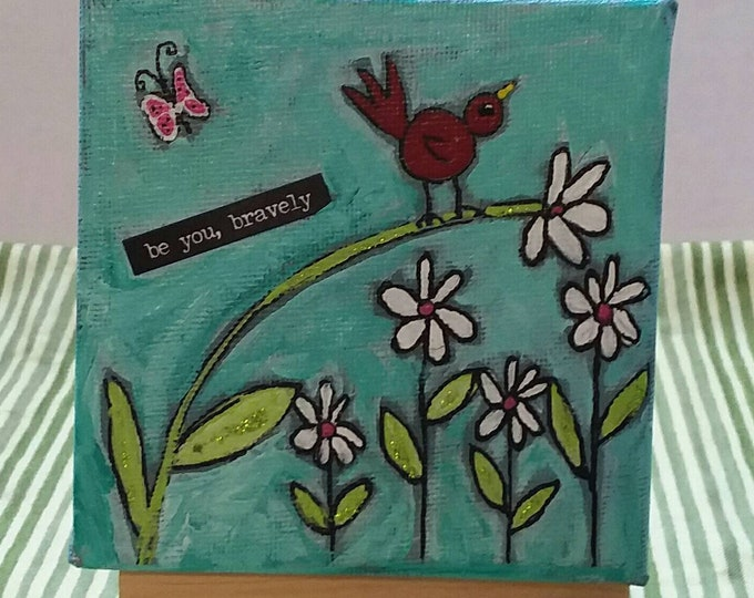 """One of a kind original painting """"Be you, Bravely"""" /  inspirational 4x4 canvas shelf decor / Tier Tray encouragement"""