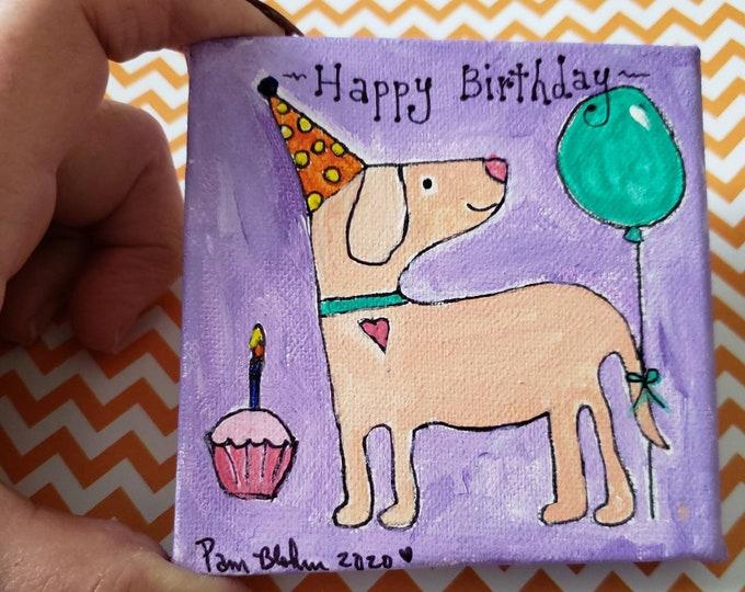 "Original Acrylic  Painting/ ""Happy Birthday""  Dog Art /Whimsical Gift idea/ Dog Lover Birthday/ 4x4 Painting /Puppy Love/ Dog Gift Idea"