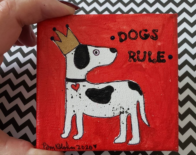"""Small art Original acrylic painting/ 4x4 Canvas """"Dogs Rule"""" / Crowned Dog Art/ Gift idea/ Dog Lovers / Pet owner/ Gift Idea"""