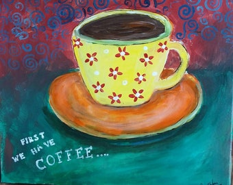 """Coffee Cup  """"First we have Coffee """" Original acrylic Painting / 12x12 kitchen art/ Restaurant art"""