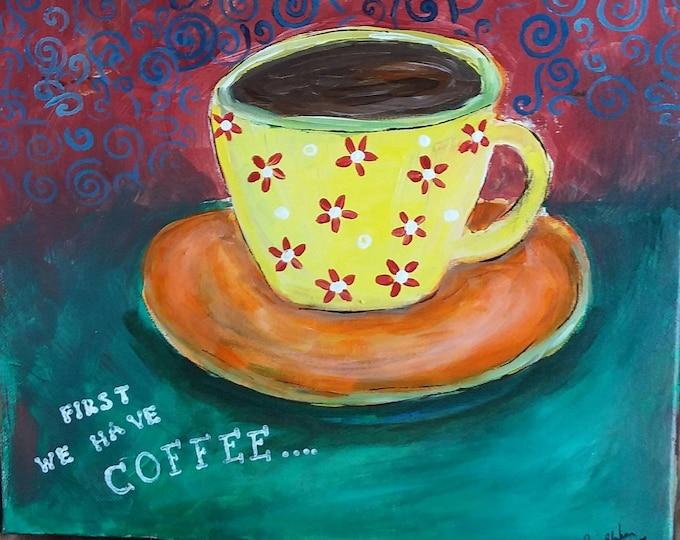 "Original acrylic ""First we have Coffee "" / 12x12 wrapped canvas/kitchen art/Restaraunt art/"
