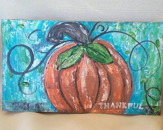 "Original Acrylic Painting ""Thankful ""  Wood canvas / 5 x 8.75 Thanksgiving Home Decor/Wall Art/Orange Pumpkin/Office art/Gift Idea"