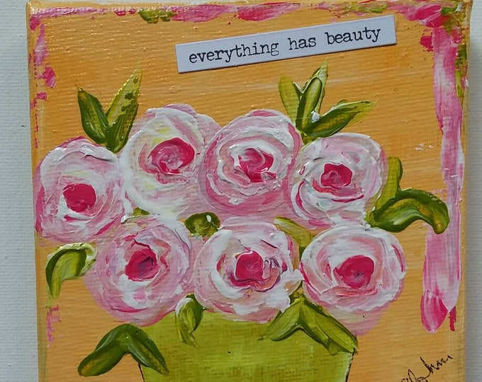 """Original small art painting """"Everything has beauty"""" word art/ 4x4 Floral Wall art/ inspirational saying/ gift idea"""