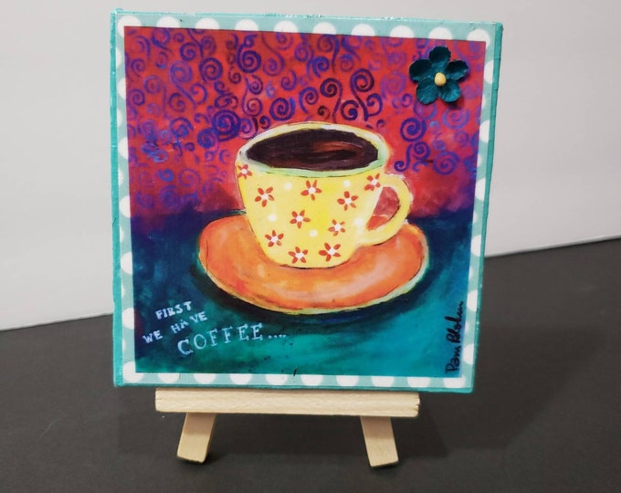 """Small art canvas  decoupage """"First we have Coffee """" / 4x4 shelf art / cubicle easel art"""