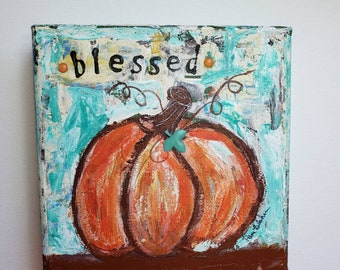 """Pumpkin Painting  /"""" BLESSED"""" Original Acrylic Painting /6x6 x 1.5 HOLIDAY Home Decor / Fall decor/  Thanksgiving Decor /Office Decor"""