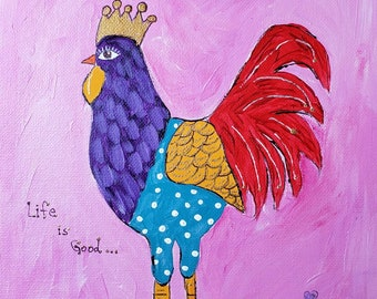 Life is Good Whimsical Rooster Original acrylic painting/8x10 Canvas Board