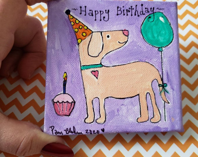 "Small art original / 4x4 Painting ""Happy Birthday"" Dog Artwork /Whimsical Gift idea/ Dog Lover Birthday"
