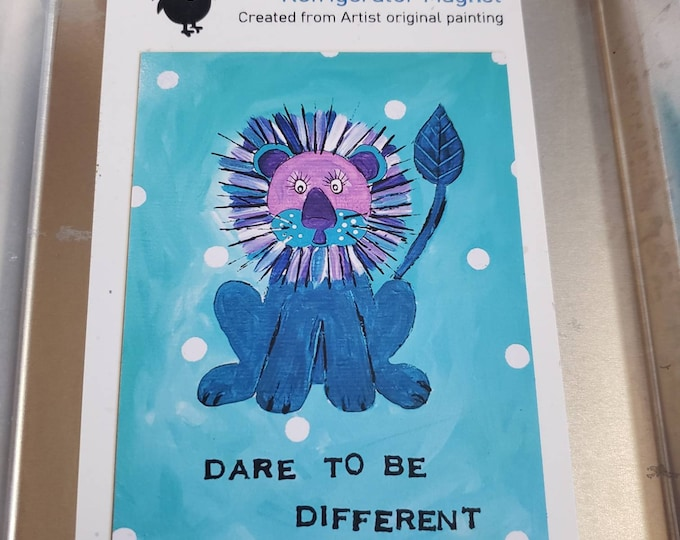 """Art MAGNET """" Dare to be Different """" Lion small art / kitchen-office Decor / Made in the USA/ LBGTQ Pride Gift"""
