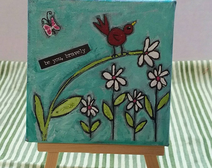 """One of a kind original painting, with inspirational saying/ 4x4 canvas shelf decor /encouragement """"be you, bravely"""""""