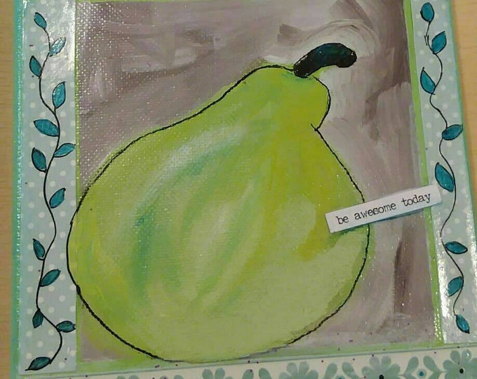 """Original acrylic painting """"Be Awesome Today""""  PEAR artwork / 6x6 home decor / Gift idea /one of a kind / Kitchen decor"""