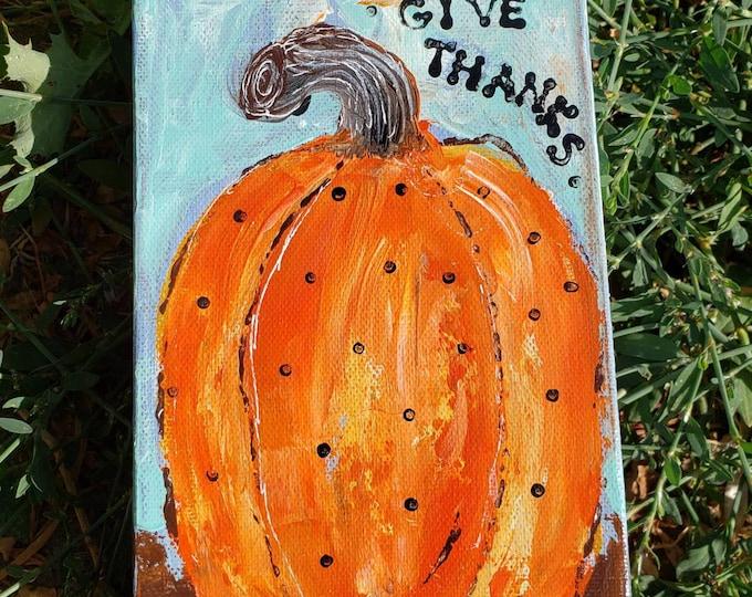 Give Thanks -Small art Polka Dot Orange Pumpkin /original acrylic painting  /4x6 Deep Canvas/ Fall Home Decor