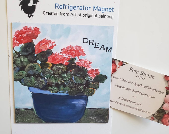 """Art MAGNET Geranium Flowers """"Dream """"  / Kitchen and metal surface Decor/ Made in the USA/ encouragement gift idea /Gardening lover"""