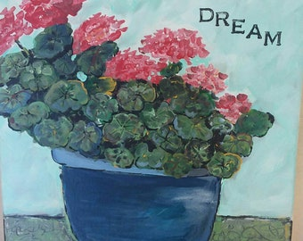 "Original ""Potted Geraniums""  acrylic painting. 12x12  Wall art/floral art/flowers decor/Dream/ word art/ Word Encouragment decor"
