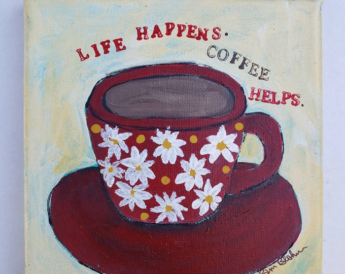 """Coffee Cup """"Life Happens.. Coffee Helps """"/ 6x6 original acrylic painting on stretched canvas/kitchen decor/Coffee Drinker gift idea"""