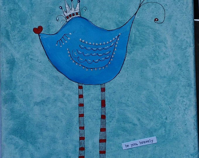 """Original acrylic and ink painting.  """"Be you, Bravely """" whimsical blue bird. 8x10 wall art/Nursery Decor"""