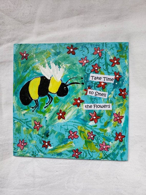"Bee Acrylic Painting ""Take time to smell the Flowers "" / 6x6 unframed canvas panel/Motivational Art"