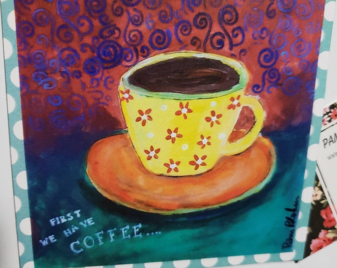 """Coffee Art MAGNET  """" First we have Coffee """"  - Coffee lovers small art gift idea - under 10- made in USA"""