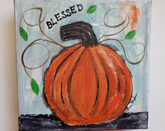 """Orange Pumpkin  """"Blessed"""" Original Painting -Autumn-Fall Home  Decor-6x6 canvas -Holiday accent - Office Art -Gift Idea"""