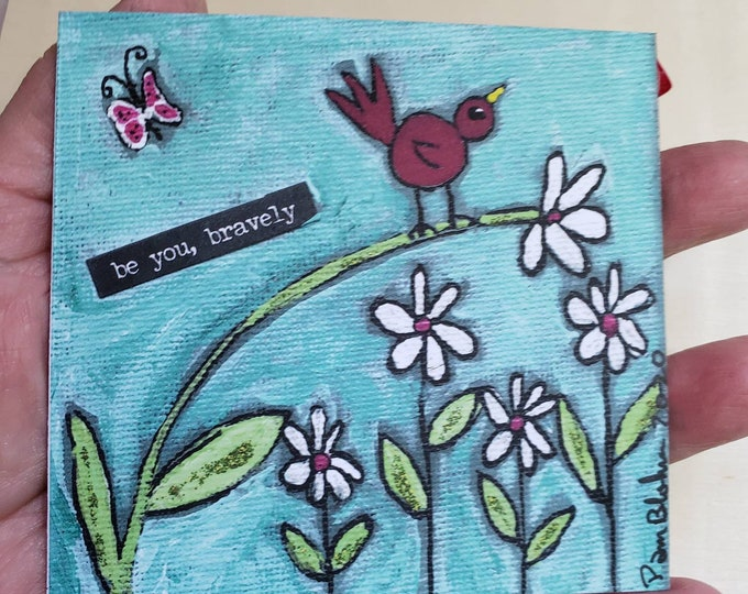 """Art MAGNET  """"be you bravely """" encouragement word art -whimsical bird art -stronghold and flexiable - Made in the USA"""