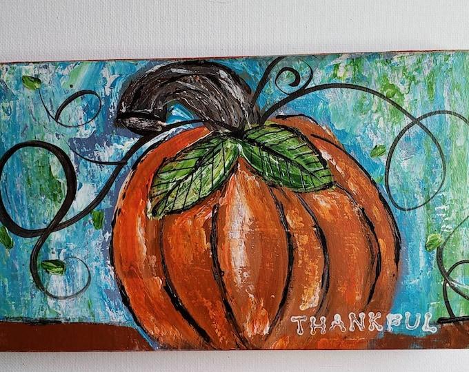 "Pumpkin Painting ""Thankful "" - Original Acrylic Autumn Decor - 5 x 8.75 Wood canvas - Fall Decor"