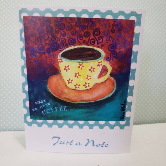 """Artist Note Cards / """"First We Have Coffee"""" / set of 5 cards 4.25"""" x 5.5 """" / art by artist Pam Blohm / Just a Note /printed in the USA"""