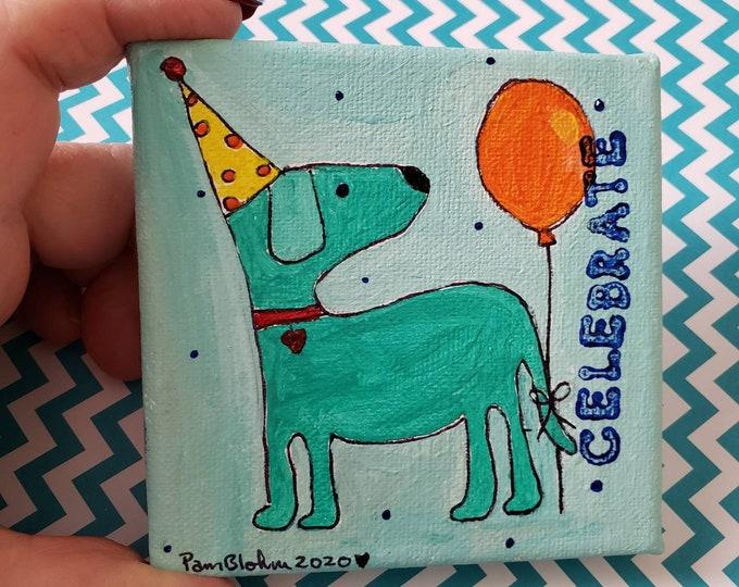 "Dog art  ""Celebrate ""  Original Acrylic Painting - Dog Birthday Gift  idea gift -4x4 small art"