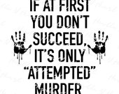 If At First You Don 39 t Succeed Cut File Digital Download, Svg Dfx Jpg Png, True Crime, Murder Mystery Instant Download, Commercial Use