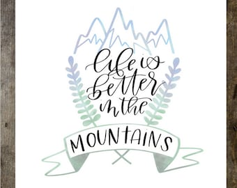 Life is Better in the Mountains Print | Hand Lettered | Digital Print | Modern Lettering | Home wall decor | Printable art