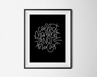 Collect moments not things Print | Hand lettered print | Home wall decor | Printable wall art | Digital Print