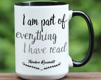 Theodore Roosevelt / Part of Everything I read quote / coffee mug / Roosevelt quote mug / Roosevelt gift / Roosevelt coffee mug