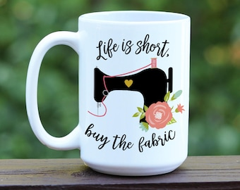 LIfe is Short Buy the Fabric Coffee Mug, Antique Sewing Machine, Sewing Gift, Quilting Gift, Funny Coffee Mug, Quilting Coffee Mug, Custom