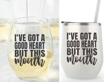 Curse Word Wine Glass Adult Wine Tumbler I/'ve Got A Good Heart But This Mouth Wine Tumbler BFF Wine Glass Sarcastic Gift
