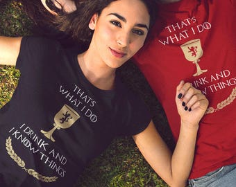 Funny Game of Thrones Shirt, Game of Thrones Ladies Shirt I Drink And I Know Things, Birthday Gift, Tyrion Lannister shirt, Birthday Shirt
