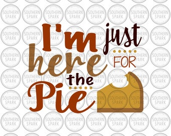 Thanksgiving svg png eps pdf I'm just here for the pie